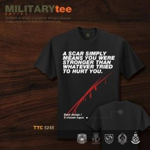 MILITARY TEE - A SCAR SIMPLY MEANS YOU WERE STRONGER THAN WHATEVER TRIED TO HURT YOU - TTC5248