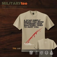 MILITARY TEE - A SCAR SIMPLY MEANS YOU WERE STRONGER THAN WHATEVER TRIED TO HURT YOU - TTC1248