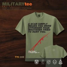 MILITARY TEE - A SCAR SIMPLY MEANS YOU WERE STRONGER THAN WHATEVER TRIED TO HURT YOU - TTC2248