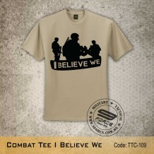 MILITARY TEE Combat Tee I Believe We, FREE SHIPPING OFFER NOW! - TTC109