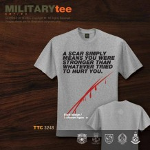 MILITARY TEE - A SCAR SIMPLY MEANS YOU WERE STRONGER THAN WHATEVER TRIED TO HURT YOU - TTC3248